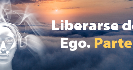 Liberarse del ego humano y espiritual. Parte 3