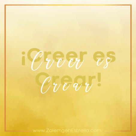 ¡Creer es crear!