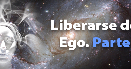 Liberarse del ego humano y espiritual. Parte 4