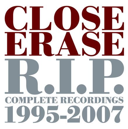 Close Erase / R.I.P  -  Complete Recordings 1995-2007
