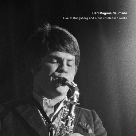 Carl Magnus Neumann / Live at Kongsberg and Other Unreleased Works