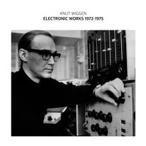 Knut Wiggen – Electronic Works 1972–1975