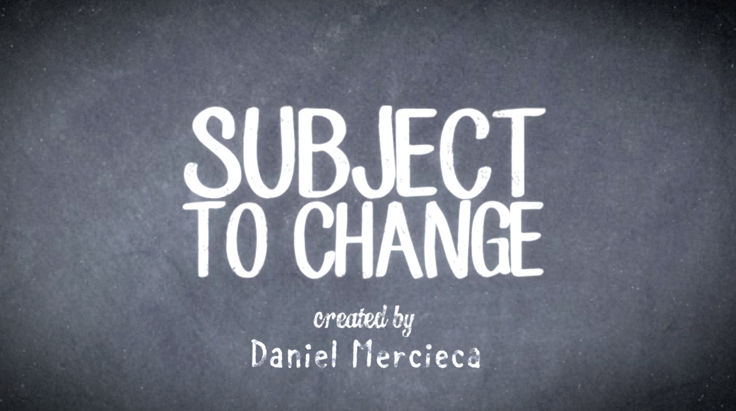Subject to Change Opening Titles