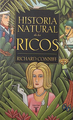 CONNIFF (RICHARD) - HISTORIA NATURAL DE LOS RICOS