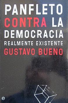 BUENO (GUSTAVO) - PANFLETO CONTRA LA DEMOCRACIA REALMENTE EXISTENTE