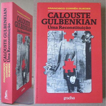 GUEDES (FRANCISCO CORRÊA) - CALOUSTE GULBENKIAN, UMA RECONSTITUIÇÃO