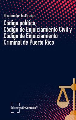 Documentos históricos: Código político, Código de Enjuiciamiento Civil y Código de Enjuiciamiento Criminal de Puerto Rico