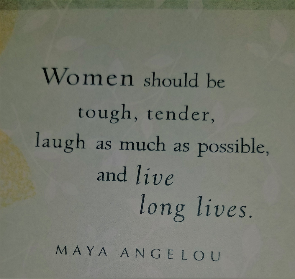 "Quote on a green background that says, ""Women should be tough, tender, laugh as much as possible, and live long lives- Maya Angelou."""
