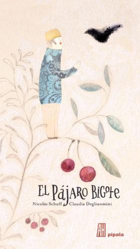El pájaro bigote / Nicolás Schuff y Claudia Degliuomini