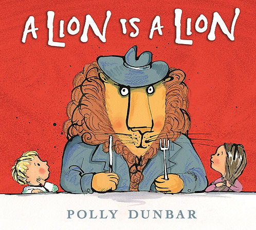 A lion is a lion / Polly Dunbar