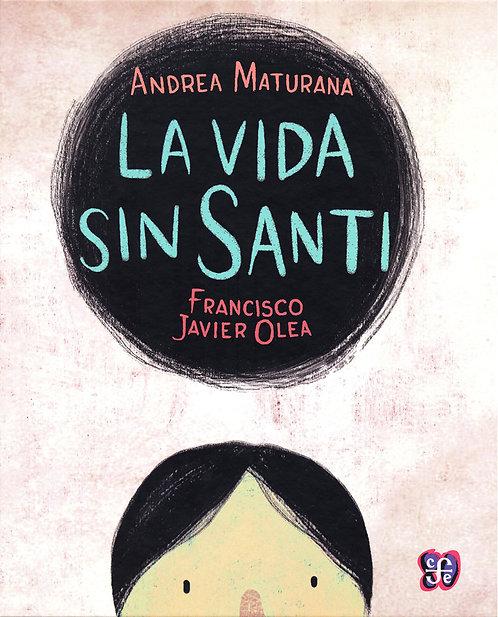 La vida sin Santi / Andrea Maturana y Francisco Javier Olea