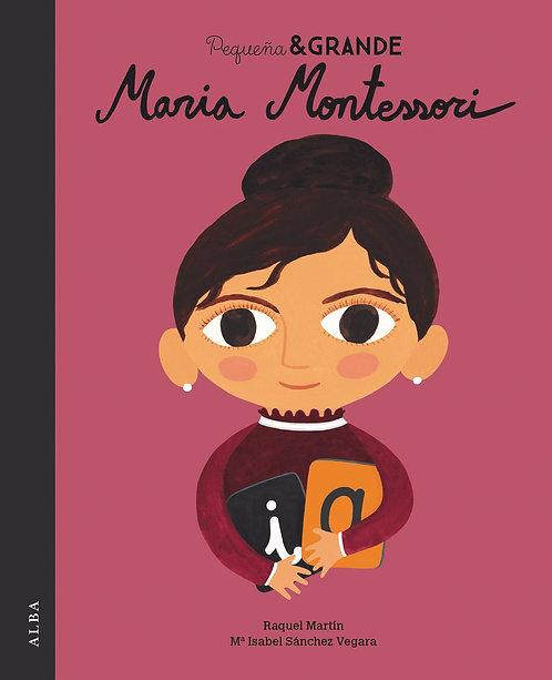 Pequeña y grande. Maria Montessori / María Isabel Sánchez Vegara y Raquel Martín