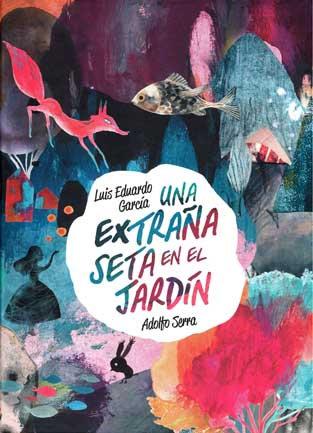 Una extraña seta en el jardín / Luis Eduardo García y Adolfo Serra
