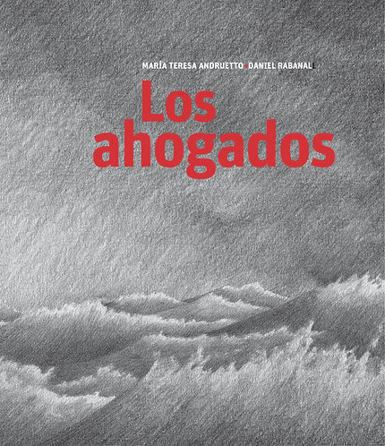 Los ahogados / María Teresa Andruetto y Daniel Rabanal
