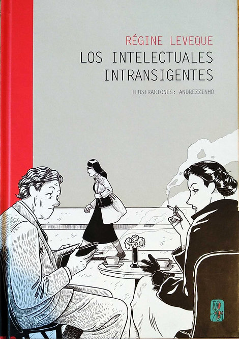 Los intelectuales intransigentes / Régine Leveque y Andrezzinho