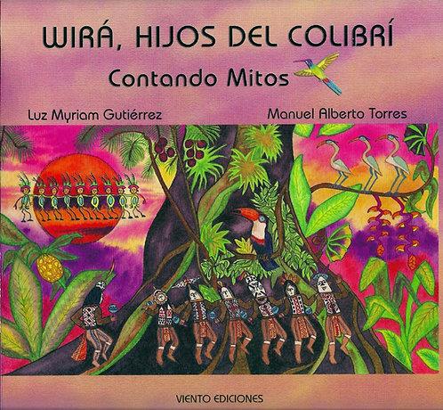 Wirá, hijos del colibrí / Luz Myriam Gutiérrez y Manuel Alberto Torres