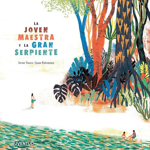 La joven maestra y la gran serpiente / Irene Vasco y Juan Palomino