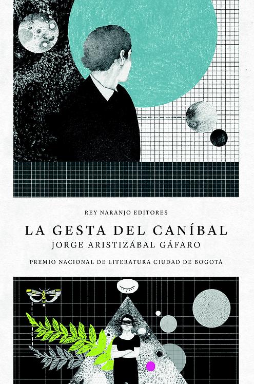 La gesta del caníbal / Jorge Aritizábal Gáfaro y Marcela Quiroz