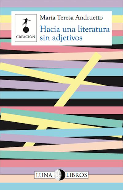 Hacia una literatura sin adjetivos / María Teresa Andrueto