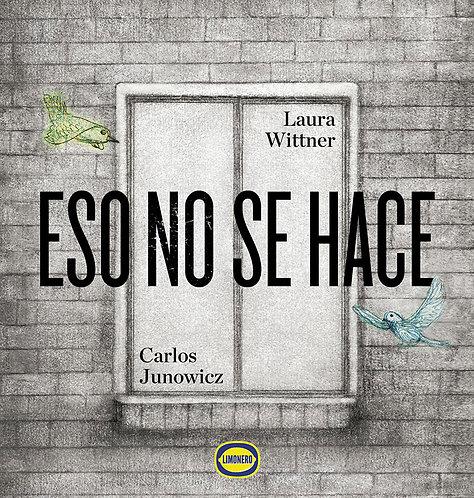Eso no se hace / Laura Wittner y Carlos Junowicz