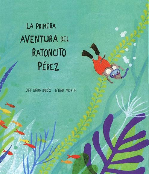 La primera aventura del ratoncito Pérez / José Carlos Andrés y Betania Zacarias