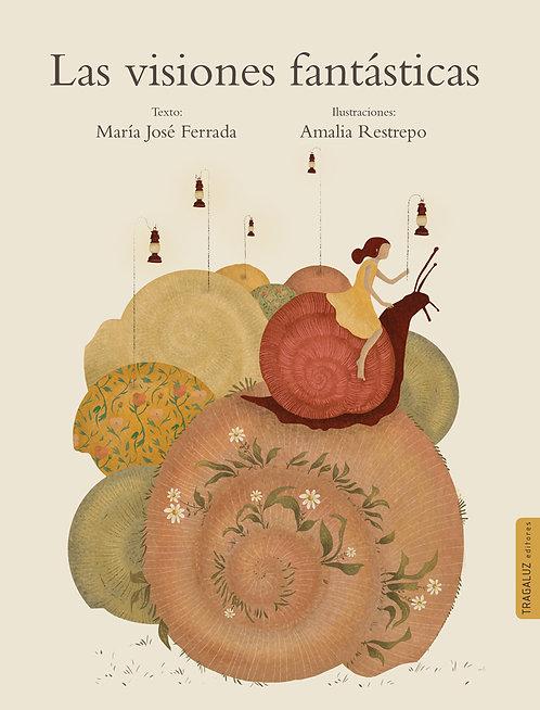 Las visiones fantásticas / María José Ferrada y Amalia Restrepo