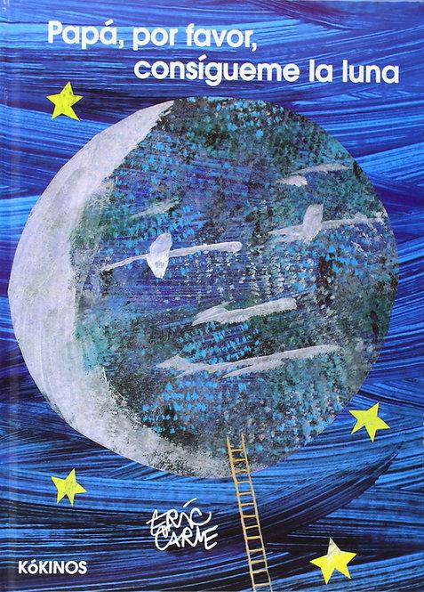 Papá, por favor, consígueme la luna / Erik Carle