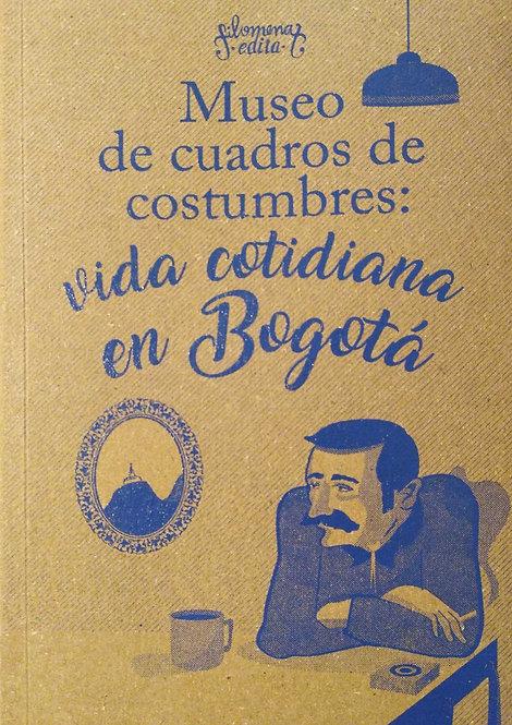 Museo de cuadros de costumbres: vida cotidiana en Bogotá / Varios autores