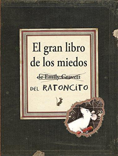 El gran libro de los miedos del Ratoncito / Emily Gravett