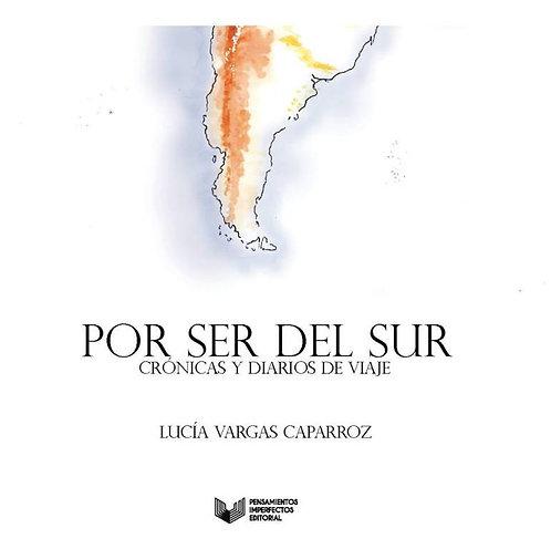 Por ser del sur. Crónicas y diarios de viaje / Vargas y Cano