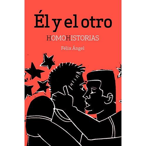 Él y el otro. Homohistorias / Félix Ángel