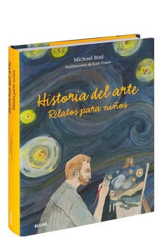 Historia del arte. Relatos para niños / Michael Bird y Kate Evans