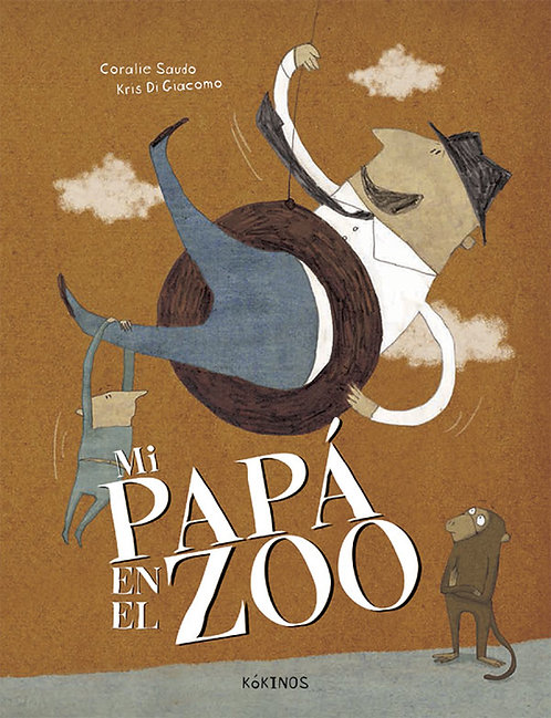 Mi papá en el zoo / Coralie Saudo y Kris Di Giacomo