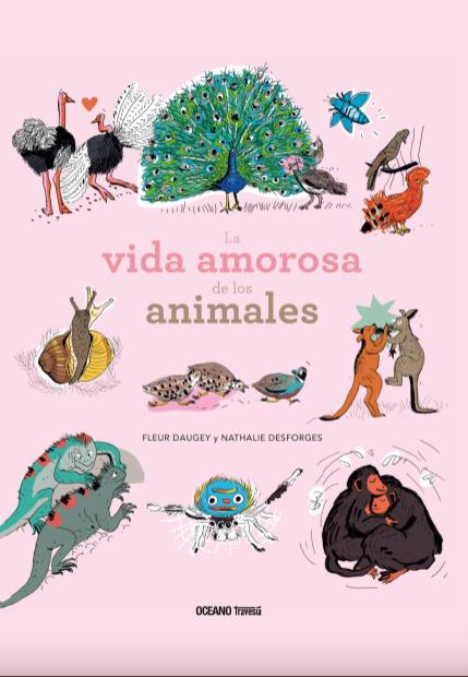 La vida amorosa de los animales/ Fleur Daugey y Nathalie Desforges