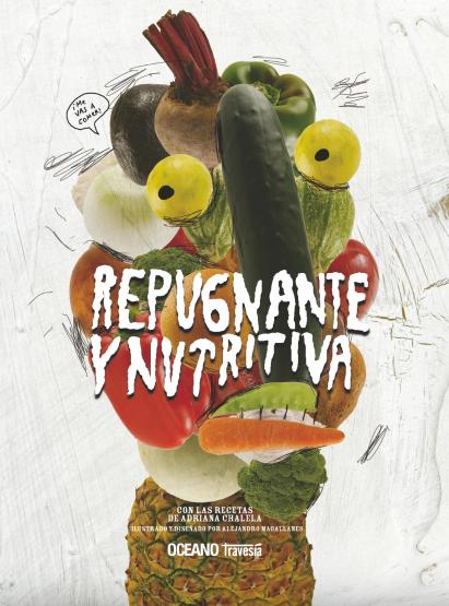 Repugnante y nutritiva / Adriana Chalela y Alejandro  Magallanes