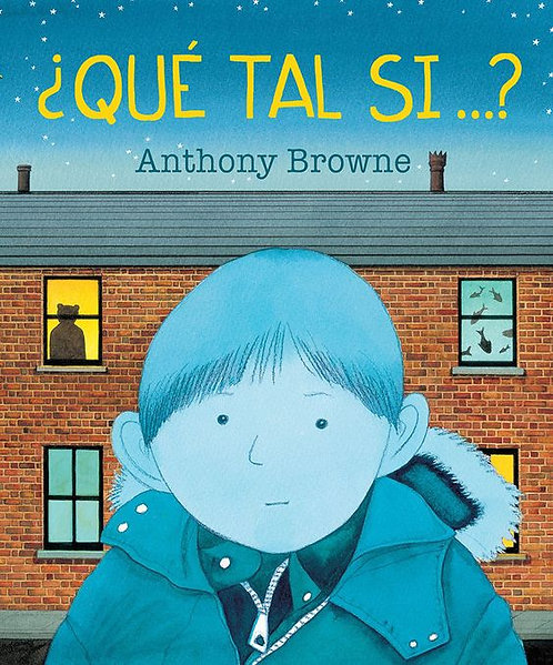 ¿Qué tal si...? / Anthony Browne