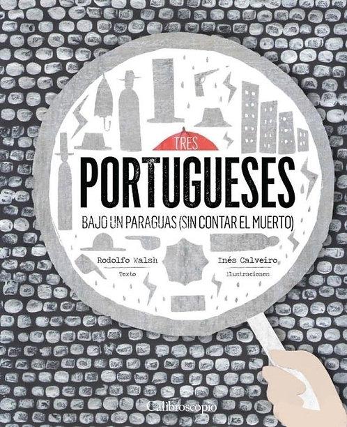 Tres portugueses bajo un paraguas (sin contar el muerto) / Walsh y Calveiro