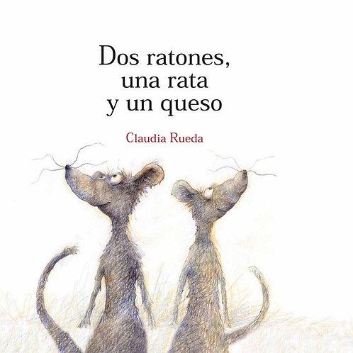 Dos ratones, una rata y un queso / Claudia Rueda