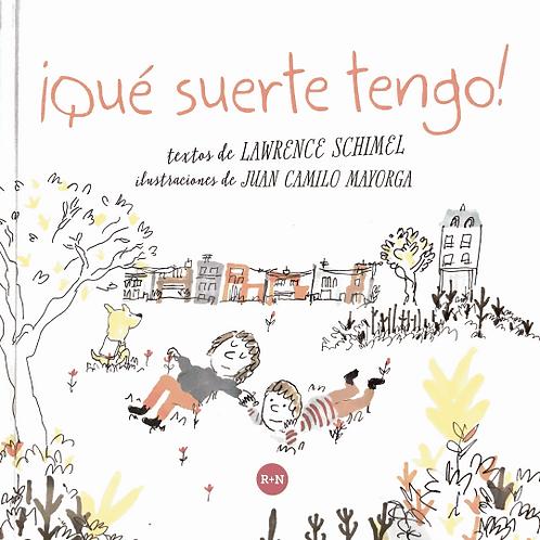 ¡Qué suerte tengo! / Lawrence Schimel y Juan Camilo Mayorga