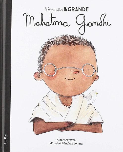 Pequeño y grande. Mahatma Gandhi / María Isabel Sánchez Vegara y Albert Arrayás