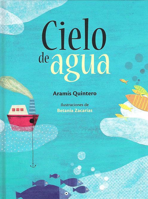 Cielo de agua / Aramís Quintero y Betania Zacarias