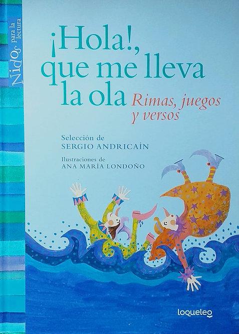¡Hola!, que me lleva la ola / Sergio Andricaín y Ana María Londoño