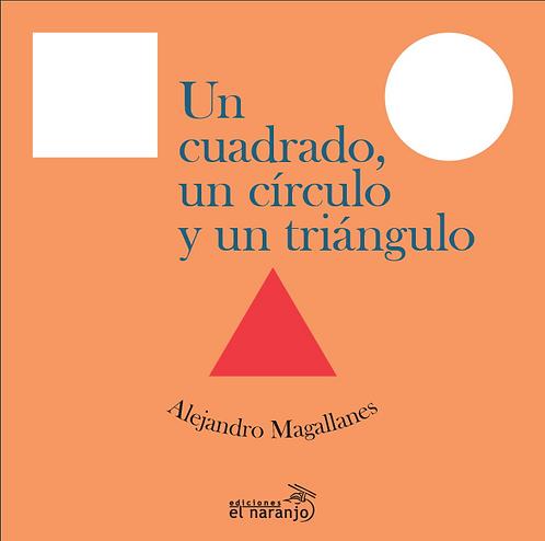 Un cuadrado, un círculo y un triángulo / Alejandro Magallanes