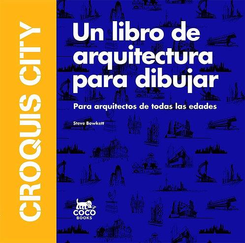 Croquis city un libro de arquitectura para dibujar /Steve Bowkett