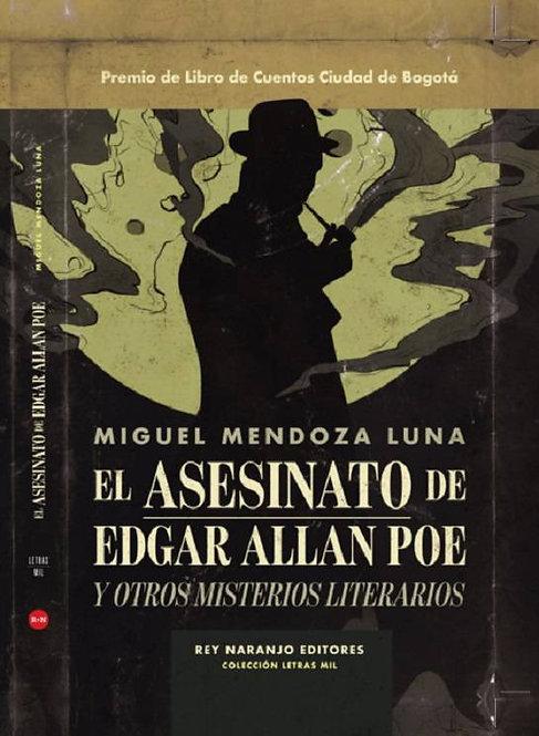 El asesinato de Edgar Allan Poe / Miguel Mendoza Luna