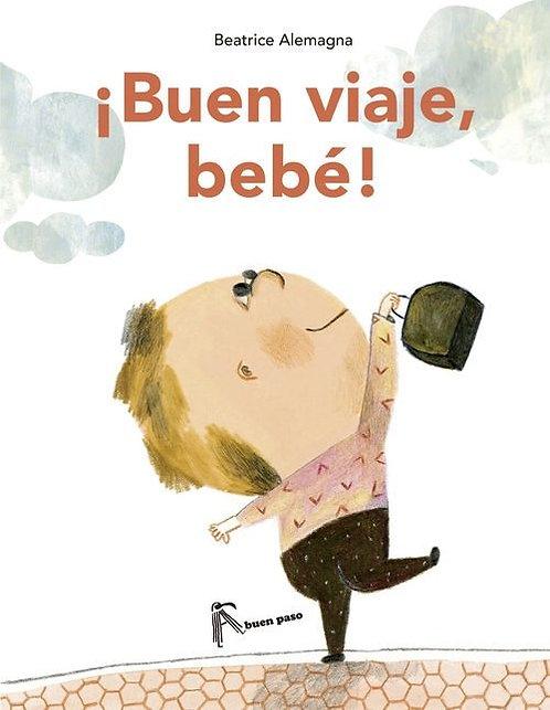 ¡Buen viaje, bebé! (Ed. cartoné) / Beatrice Alemagna