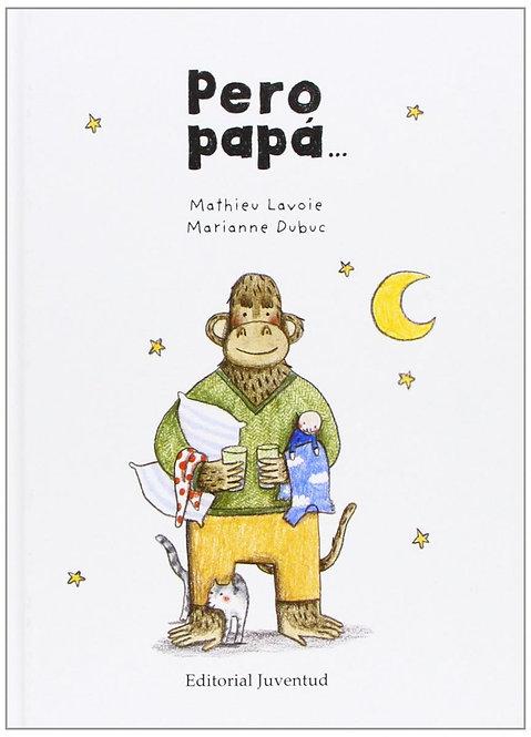 Pero papá / Mathieu Lavoie y Marianne Dubuc