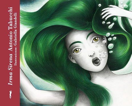 Irma sirena / Antonio Tabuchhi y Gabriella Giandelli