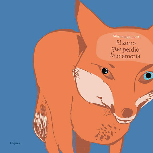 El zorro que perdió la memoria / Martin Baltscheit
