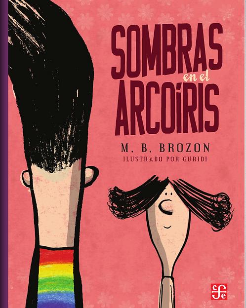 Sombras en el arcoíris / Monica B. Brozon y Guridi